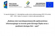 Budowa sieci szerokopasmowej dla społeczeństwa informacyjnego na terenie gmin Górnego Śląska wraz z punktami dostępu Hot – spot